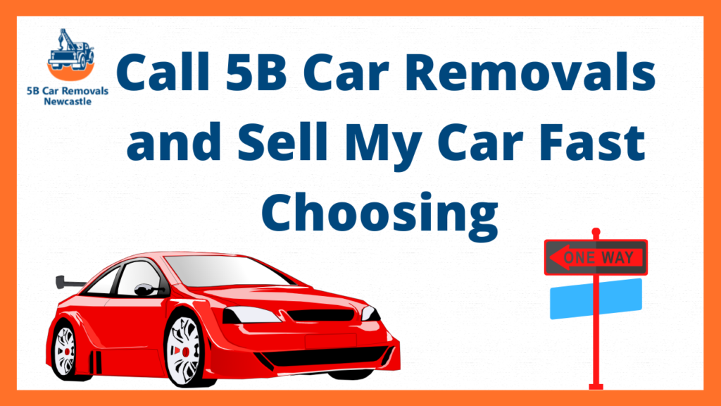 Call 5B Car Removals and Sell My Car Fast Choosing