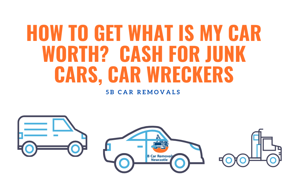 How To Get What Is My Car Worth? Cash for Junk Cars, Car Wreckers
