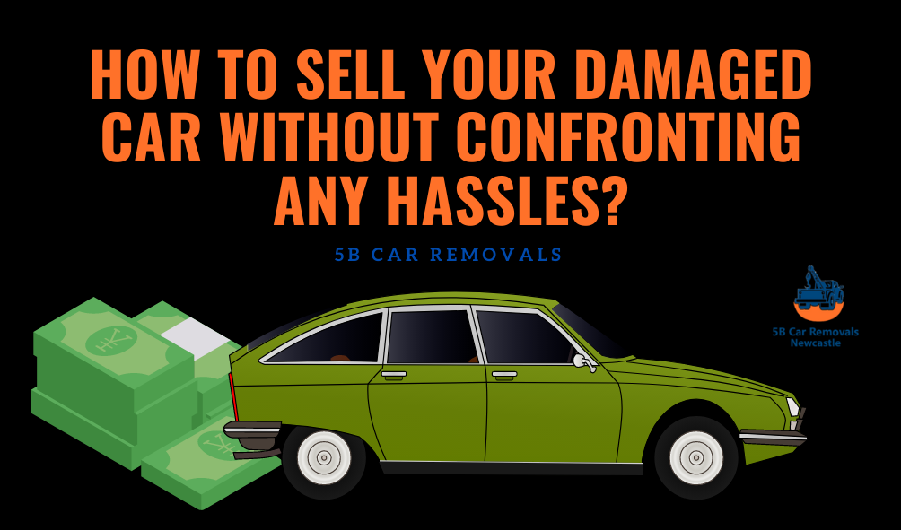 How To Sell Your Damaged Car Without Confronting Any Hassles?