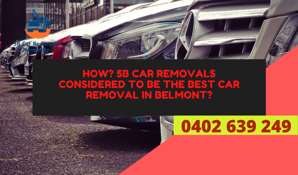 How? 5B car removals considered to be the best car removal in Belmont?