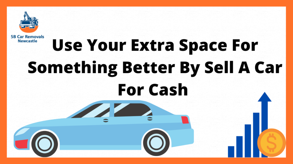 Use Your Extra Space For Something Better By Sell A Car For Cash