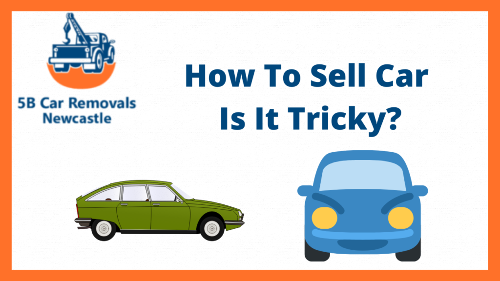 How To Sell Car  Is It Tricky?