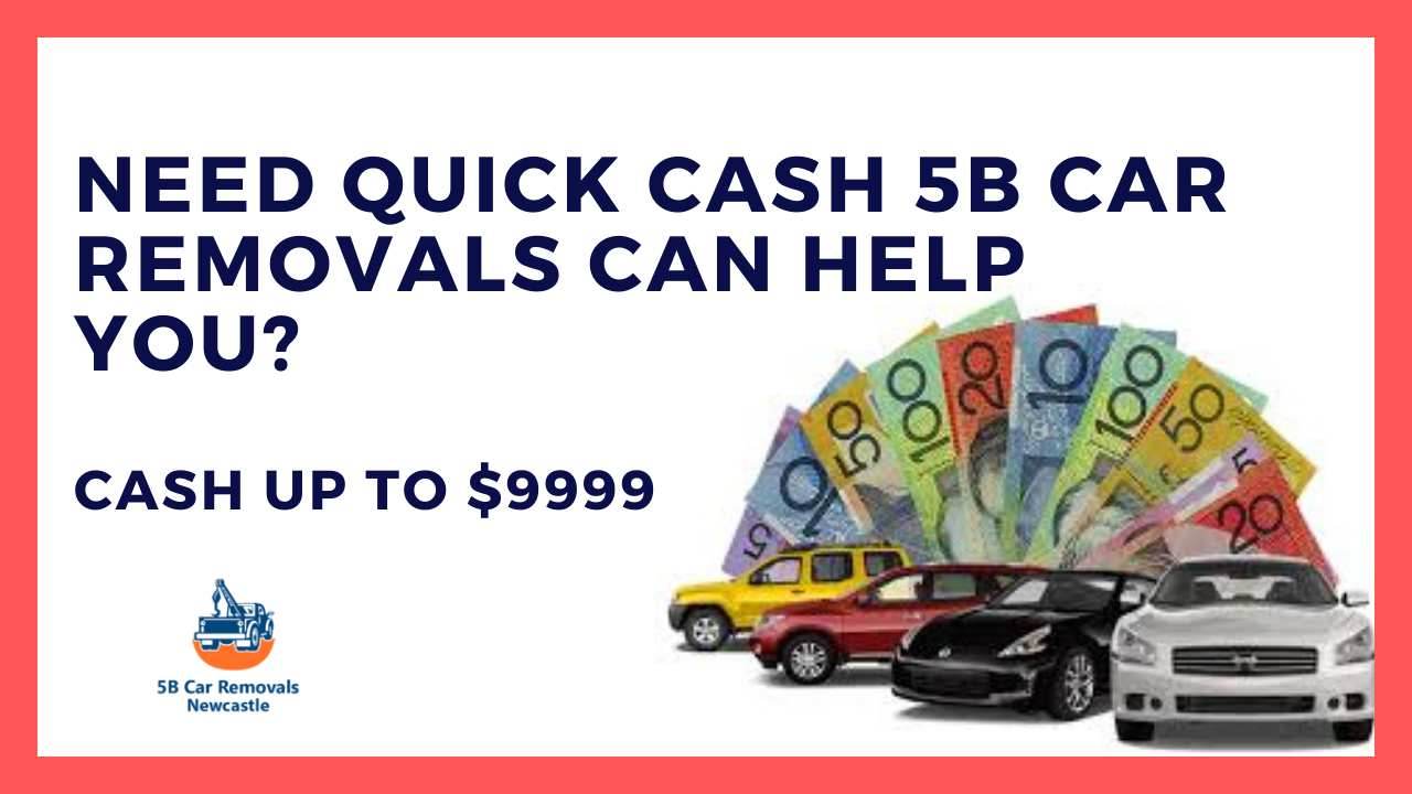 Need Quick Cash 5B Car Removals Can Help You?
